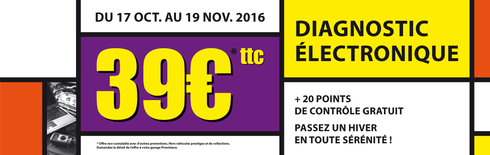 Promotion Diagnostic Electronique du 17 octobre au 19 novembre 2016*